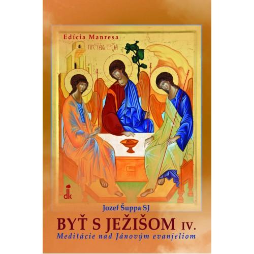 Byť s Ježišom IV.