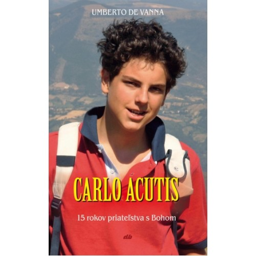 Carlo Acutis / 15 rokov priateľstva s Bohom