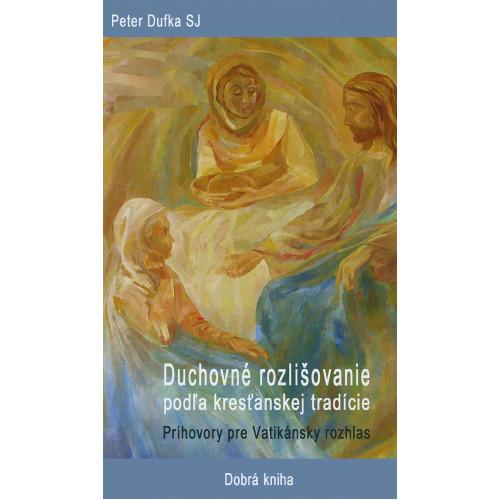 Duchovné rozlišovanie podľa kresťanskej tradície / Príhovory pre Vatikánsky rozhlas