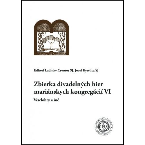 Zbierka divadelných hier mariánskych kongregácií VI/Veselohry a iné